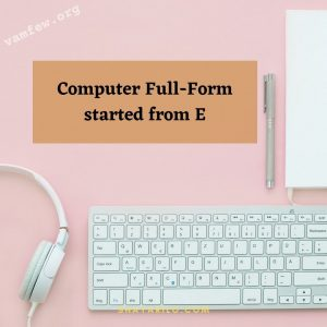 Computer Full-Form started from E