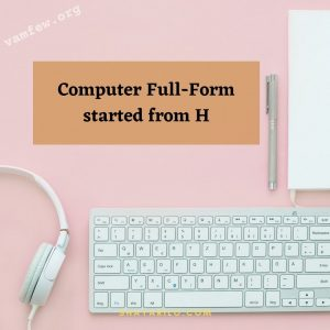 Computer Full-Form started from H